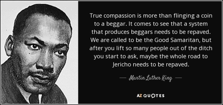 quote-true-compassion-is-more-than-flinging-a-coin-to-a-beggar-it-comes-to-see-that-a-system-martin-luther-king-87-72-21